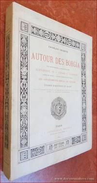 Autour des Borgia. Les Monuments - Les portraits Alexandre VI - César - Lucrèce....