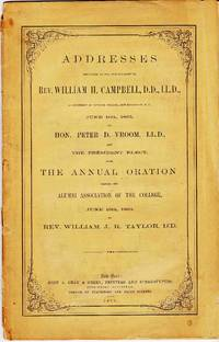 ADDRESSES DELIVERED AT THE INAUGURATION OF REV. WILLIAM CAMPBELL AS  PRESIDENT OF RUTGERS COLLEGE June 16th, 1863 by Hon. Peter D. Vroom & the  President Elect