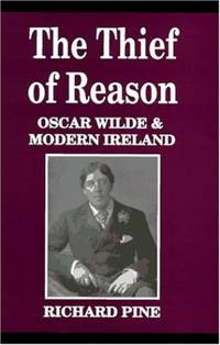 The Thief of Reason: Oscar Wilde and Modern Ireland by  Richard Pine - Paperback - from World of Books Ltd (SKU: GOR010285333)