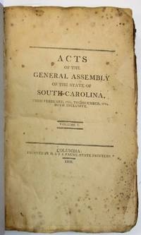 ACTS OF THE GENERAL ASSEMBLY OF THE STATE OF SOUTH-CAROLINA, FROM FEBRUARY, 1791, TO DECEMBER, 1794, BOTH INCLUSIVE. VOLUME I. [with] ACTS OF THE GENERAL ASSEMBLY OF THE STATE OF SOUTH-CAROLINA, FROM DECEMBER, 1795, TO DECEMBER, 1804, BOTH INCLUSIVE. VOLUME II