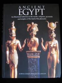 Ancient Egypt:: An Illustrated Reference to the Myths, Religions, Pyramids and Temples of the...