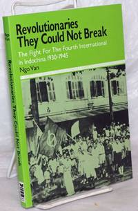 Revolutionaries They Could Not Break: The Fight for the Fourth International in Indochina 1930-1945 by Van, Ngo - 1995