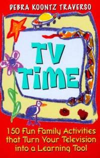 TV Time : 150 Fun Family Activities That Turn Your Television into a Learning Tool
