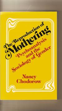 Reproduction Of Mothering, The  Psychoanalysis and the Sociology of Gender
