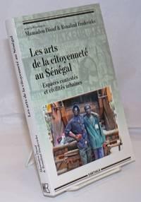 image of Les Arts de la Citoyennete' au Senegal; Espaces contestes et civilites urbaines