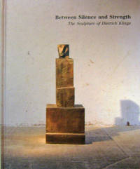Between Silence and Strength; The Sculpture of Dietrich Klinge