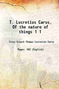T. Lucretius Carus of the nature of things Volume 1 1714 [Hardcover]