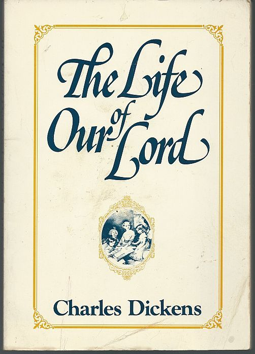 LIFE OF OUR LORD Written Expressly for His Children, Dickens, Charles