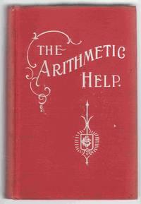 The Arithmetic Help:  For Pupils, Teachers, Business Men