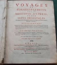 Voyages de Corneille Le Bruyn par la Moscovie, en Perse, et aux Indes Orientales [ Volumes 4 & 5 ]