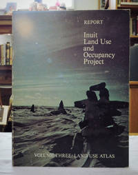 Inuit Land Use and Occupancy Project Volume 3 Land Use Atlas by Milton M.R. Freeman - First Edition - from Back Lane Books (Member of IOBA) (SKU: 2707)