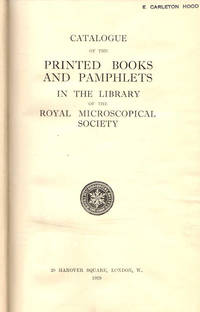 Catalogue of the Printed Books and Pamphlets in the Library of the Royal Microscopical Society; [copy of E. Carleton Hood, Scientific Crime Detection Laboratory of Northwestern University, Chicago]