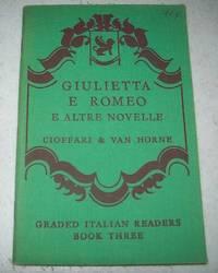Giulietta e Romeo e Altre Novelle: A Graded Italian Reader Introducing 250 New Words and 20 New Idiomatic Expressions (Heath-Chicago Graded Italian Readers Book Three)