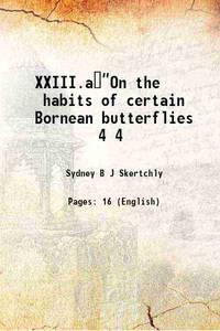 XXIII.a��On the habits of certain Bornean butterflies Volume 4 1889