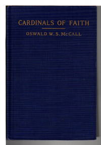 CARDINALS OF FAITH: Brief Studies for a Time of Groping. by  Oswald W. S McCall - Signed First Edition - (1924) - from Bookfever.com, IOBA and Biblio.com