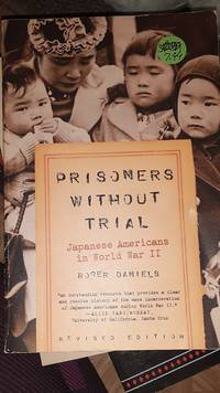 Prisoners Without Trial: Japanese Americans in World War II Hill and Wang Critical Issues