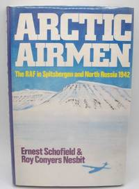 Arctic Airmen: The RAF in Spitsbergen and North Russia in 1942