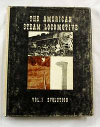 The American Steam Locomotive Vol. 1 The Evolution of the Steam Locomotive