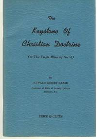 The Keystone Of Christian Doctrine Or the Virgin Birth of Christ