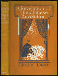 A Revelation of the Chinese Revolution; A Retrospect and Forecast by a Chinese Compatriot by  ed  John J. - Hardcover - First edition - 1914 - from Antipodean Books, Maps & Prints and Biblio.com