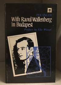 With Raoul Wallenberg in Budapest; Memories of the War Years in Hungary