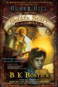Huber Hill and the Golden Staff of Cibola (Huber Hill (Hardcover))