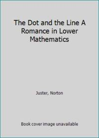 The Dot and the Line A Romance in Lower Mathematics by  Norton Juster - Hardcover - 1964 - from ThriftBooks (SKU: GB016Z3RJ4UI5N01)