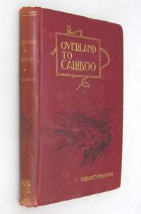Overland to Cariboo  an Eventful Journey of Canadian Pioneers to the gold-Fields of British Columbia 1862