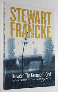 Between the Ground & God: Lyrics, Essays & Interviews 1990-2005