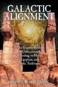 Galactic Alignment: The Transformation of Consciousness According to Mayan Egyptian and Vedic Traditions