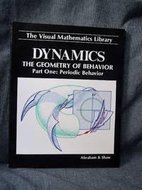 Visual Mathematics Library:  Vismath Volume 1 Dynamics--The Geometry of Behavior, The