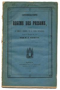 CONSIDÉRATIONS SUR LE RÉGIME DES PRISONS, ADRESSÉES AU CONSEIL GÉNÉRAL DE LA SEINE-INFÉRIEURE DANS SA SESSION DE 1839