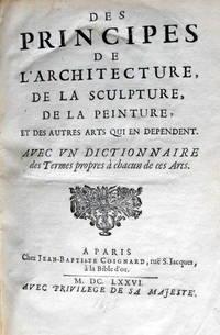 Principes de l'Architecture, de la Sculpture, de la Peinture, et des autres Arts qui en Dependent. Avec un Dictionnaire des Termes propres à chacun de ces Arts