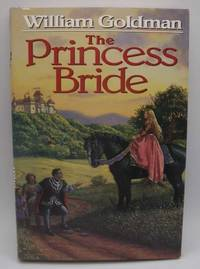 The Princess Bride: S. Morgenstern's Classic Tale of True Love and High Adventure, the Good...