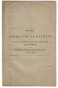 image of REPORT OF THE COMMITTEE ON PATENTS OF THE HOUSE OF REPRESENTATIVES OF THE UNITED STATES, ADVERSE TO THE EXTENSION OF THE WOODWORTH PATENT. JULY 17, 1852. (Rep. No. 156. H. of Reps. 62nd Congress, 1st Session).