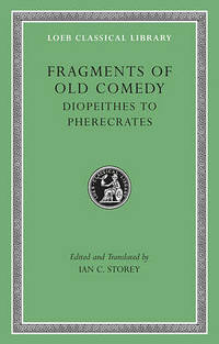 Fragments of Old Comedy: v. II: Diopeithes to Pherecrates