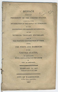 Message from the President of the United States, communicating information of the effect of gun-boats in the protection and defence of harbours; of the numbers thought necessary, and of the proposed distribution of them, among the ports and harbours of the United States, in compliance with a resolution of the hosue of the 5th instant. February 10, 1807. Ordered to lie on the table.