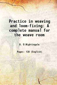 Practice in weaving and loom-fixing A complete manual for the weave room 1887 [Hardcover]