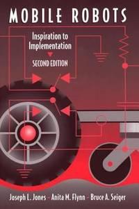 Mobile Robots : Inspiration to Implementation by Anita M. Flynn; Joseph L. Jones; Bruce A. Seiger - 1998