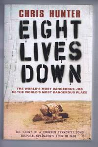 Eight Lives Down. The Story of a counter-terrorist bomb-disposal operator's in Iraq. The World's Most Dangerous Job in the World's Most Dangerous Place