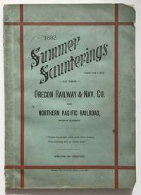 1882. Summer Saunterings over the Lines of the Oregon Railway & Nav. Co. and Northern Pacific Railroad, Pacific Division