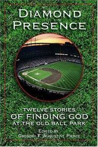 Diamond Presence : Twelve Stories of Finding God at the Old Ball Park