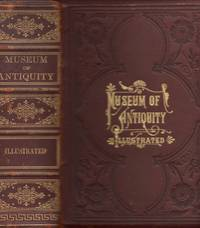 Museum of Antiquity A Description of Ancient Life: The Employments, Amusements, Customs and...