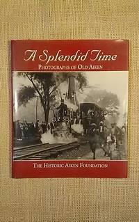A Splendid Time - Photographs of Old Aiken