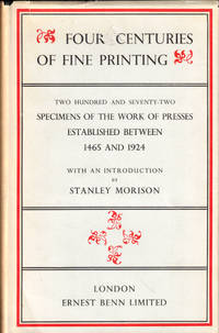 Four Centuries of Fine Printing: Two Hundred and Seventy Two Specimens of the Work of Presses Established Between 1465 and 1924