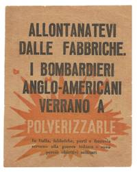 "Allontanatevi Dalle Fabbriche. I Bombardieri Ango-Americani Verrano a Polverizzarle. (American or British Army Propaganda Leaflet Warning Workers to ""Stay away from factories. Anglo-American bombers are going to pulverize them"