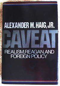 SIGNED Caveat: Realism, Reagan, and Foreign Policy by Al Haig - Hardcover - 1984 - from Meadowsage Books and Biblio.com
