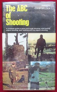 image of The ABC of Shooting. A complete guide to game and rough shooting, wild fowling, pigeon shooting, deer stalking and clay pigeon shooting.