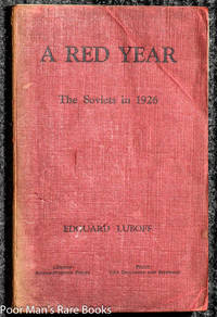 A RED YEAR; A RECORD OF SOVIET LIFE, ACTIVITIES AND INTRIGUES AT HOME AND  ABROAD DURING 1926.
