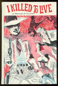 I Killed to Live by George C Cowles, the original ''Montana Kid''